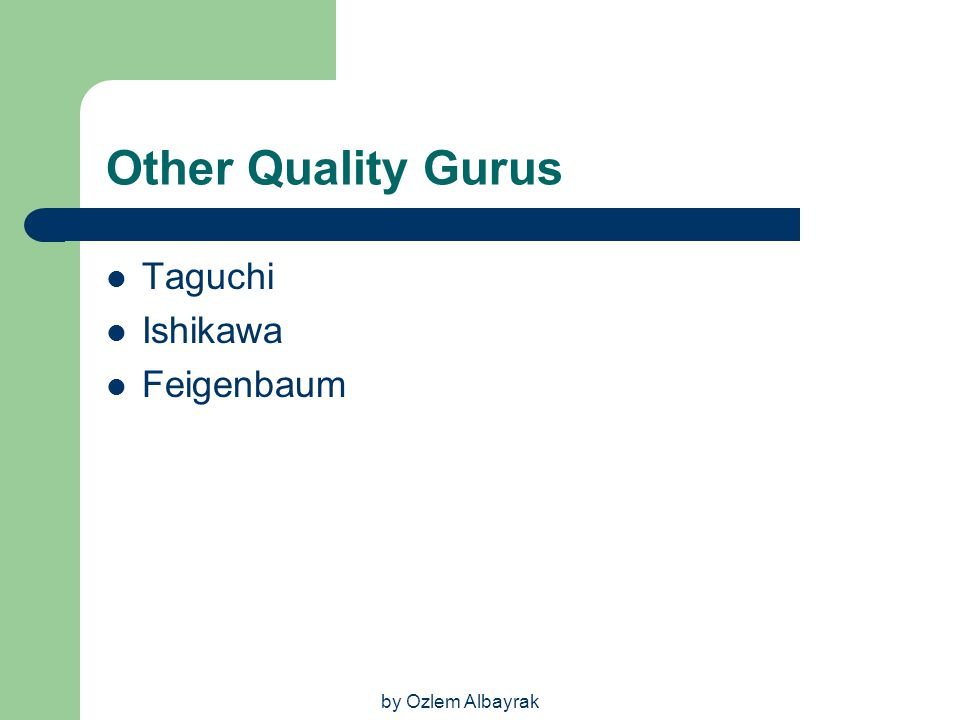 Other Quality Gurus Taguchi Ishikawa Feigenbaum by Ozlem Albayrak