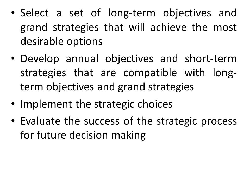 Select a set of long-term objectives and grand strategies that will achieve the most desirable options