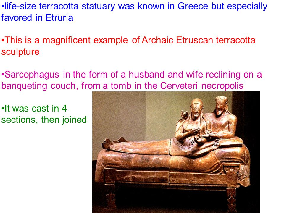 life-size terracotta statuary was known in Greece but especially favored in Etruria