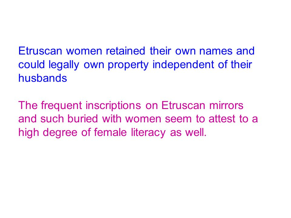Etruscan women retained their own names and could legally own property independent of their husbands