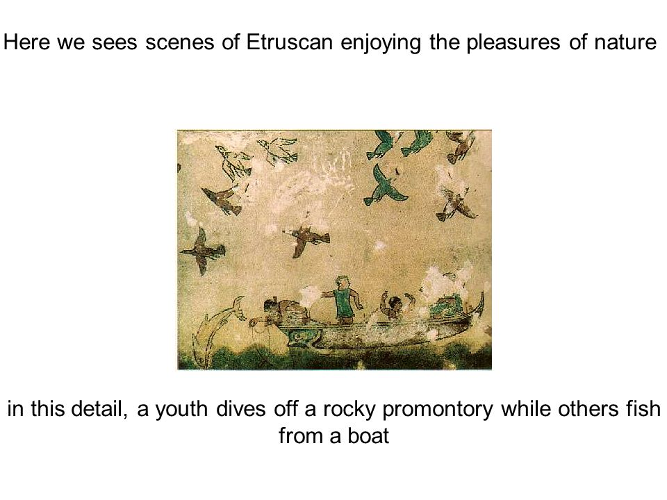 Here we sees scenes of Etruscan enjoying the pleasures of nature