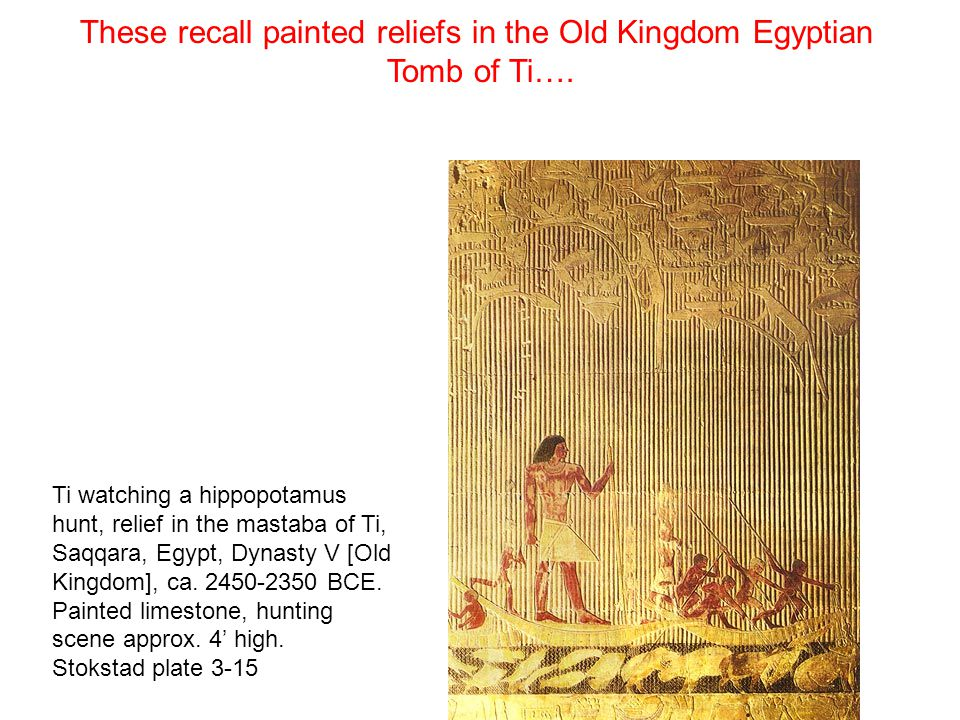 These recall painted reliefs in the Old Kingdom Egyptian