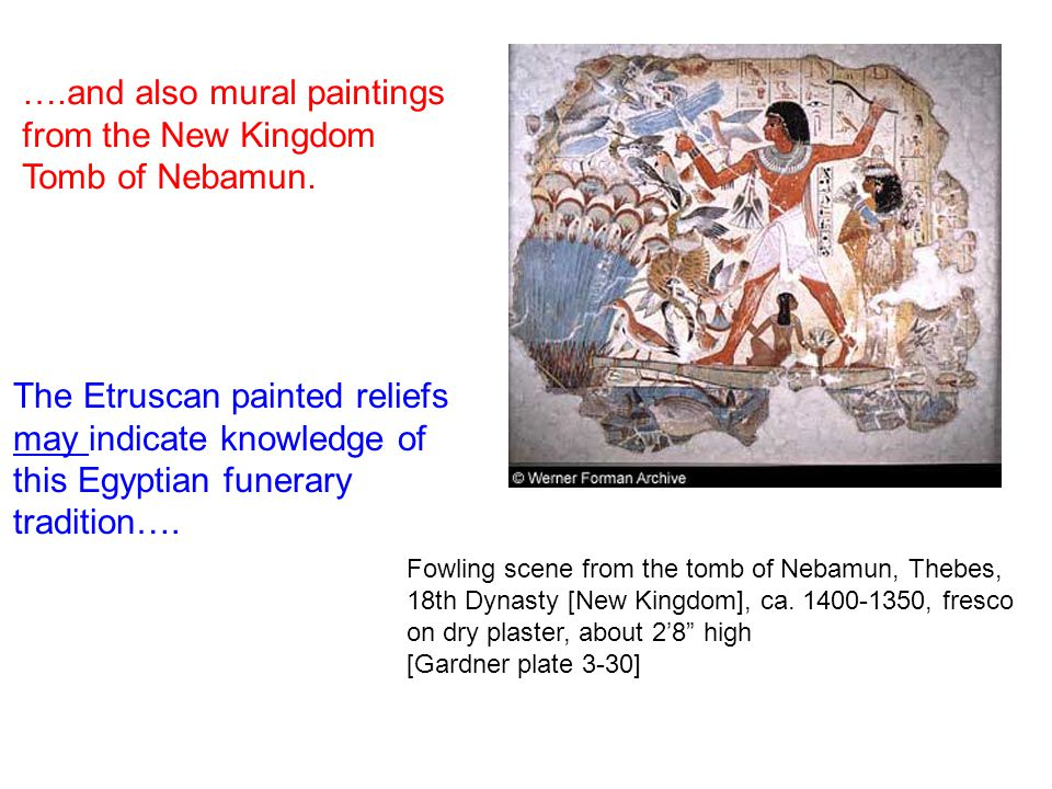 ….and also mural paintings from the New Kingdom Tomb of Nebamun.