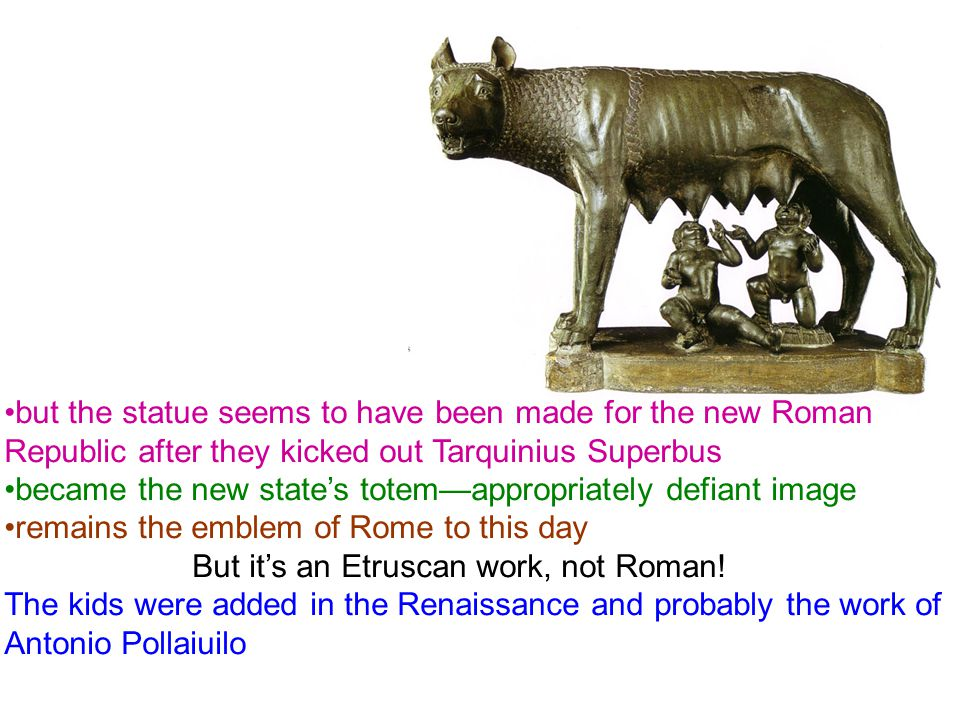 but the statue seems to have been made for the new Roman Republic after they kicked out Tarquinius Superbus