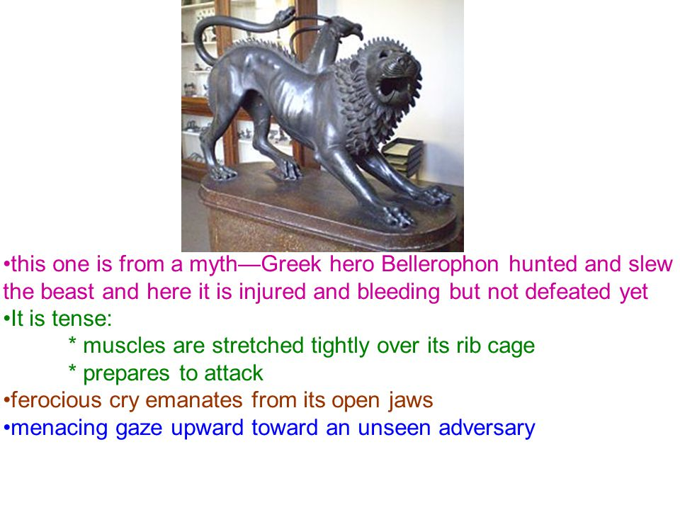 this one is from a myth—Greek hero Bellerophon hunted and slew the beast and here it is injured and bleeding but not defeated yet