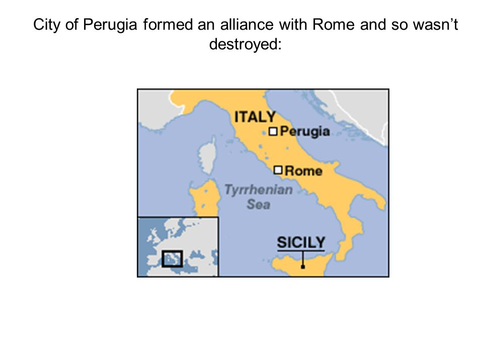 City of Perugia formed an alliance with Rome and so wasn't destroyed: