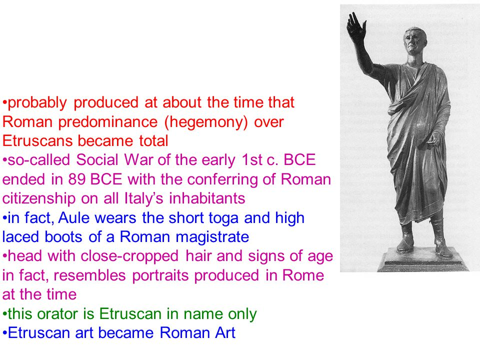 probably produced at about the time that Roman predominance (hegemony) over Etruscans became total