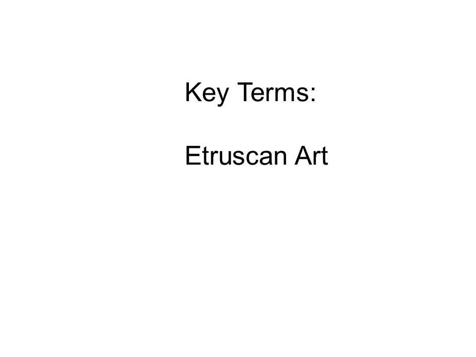 Key Terms: Etruscan Art