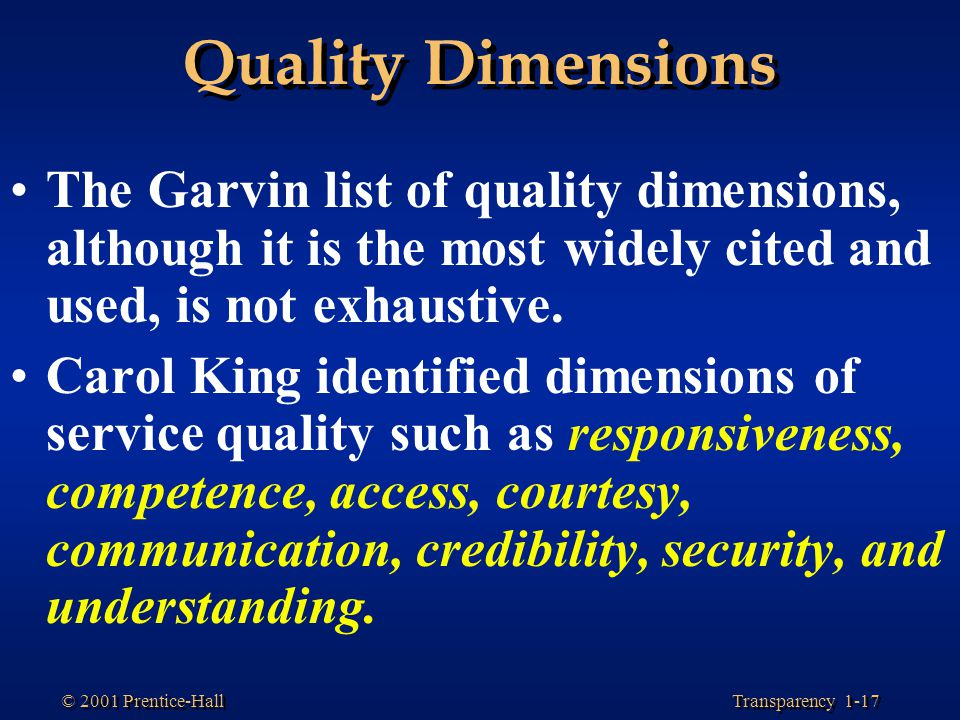 Quality Dimensions The Garvin list of quality dimensions, although it is the most widely cited and used, is not exhaustive.