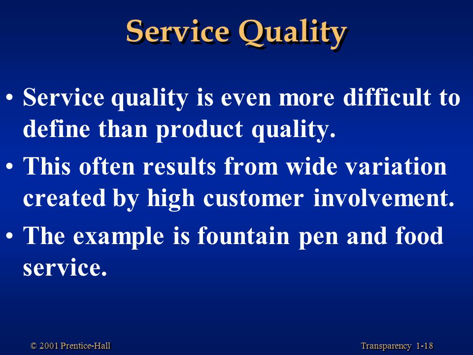 Service Quality Service quality is even more difficult to define than product quality.