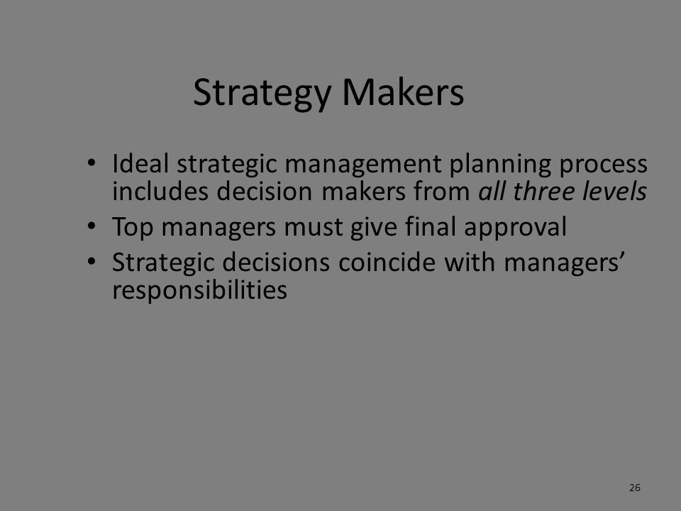 Strategy Makers Ideal strategic management planning process includes decision makers from all three levels.