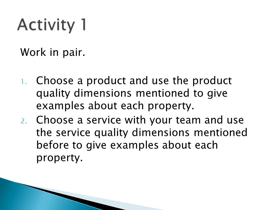 Activity 1 Work in pair. Choose a product and use the product quality dimensions mentioned to give examples about each property.