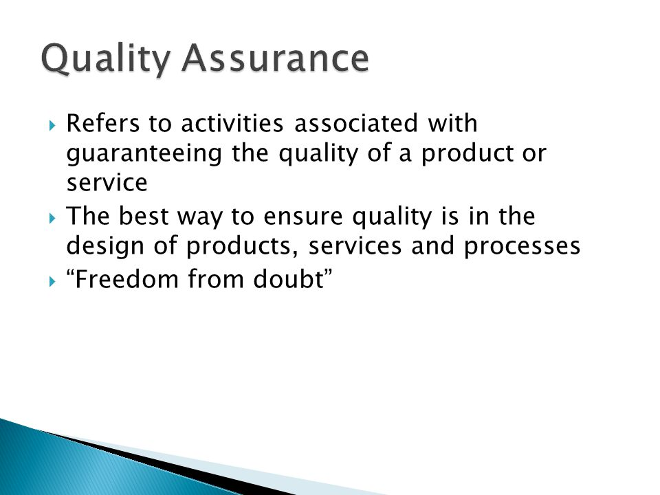 Quality Assurance Refers to activities associated with guaranteeing the quality of a product or service.