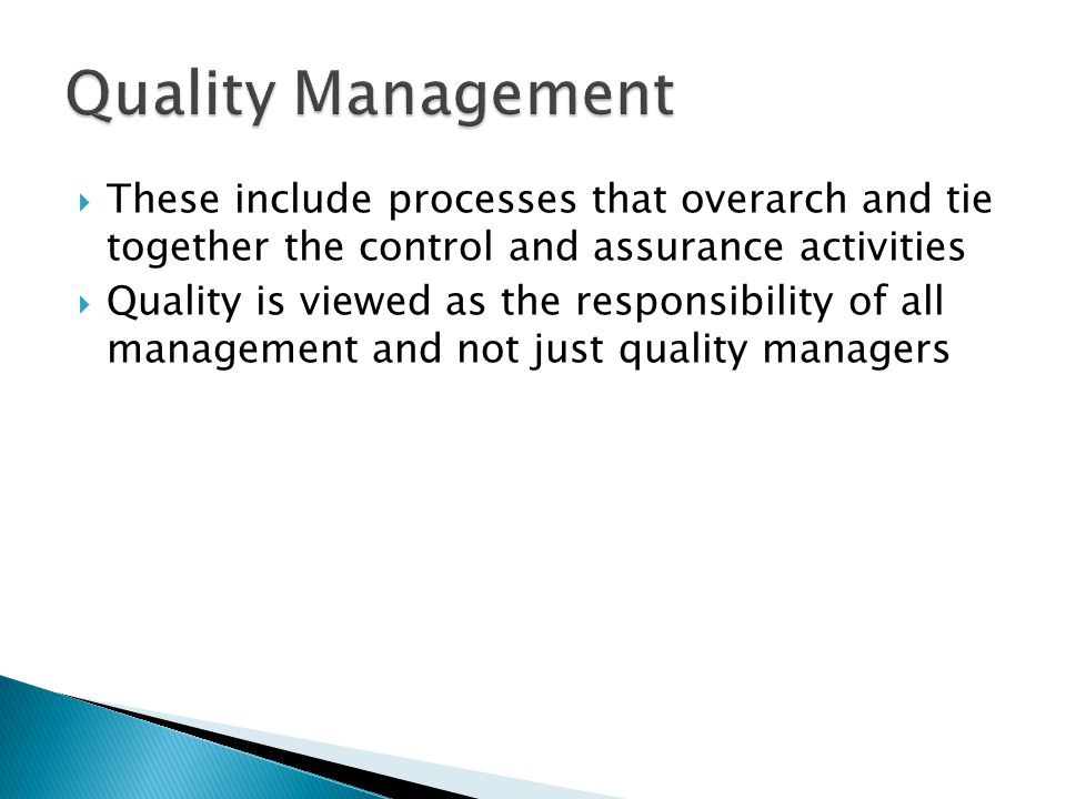 Quality Management These include processes that overarch and tie together the control and assurance activities.