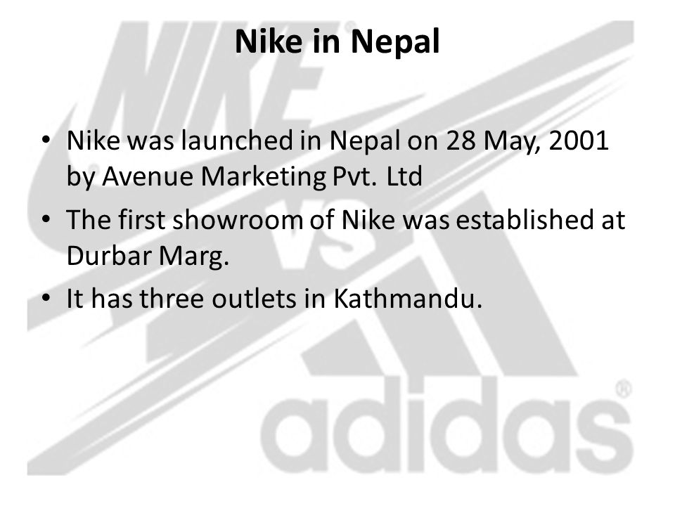Nike in Nepal Nike was launched in Nepal on 28 May, 2001 by Avenue Marketing Pvt. Ltd. The first showroom of Nike was established at Durbar Marg.