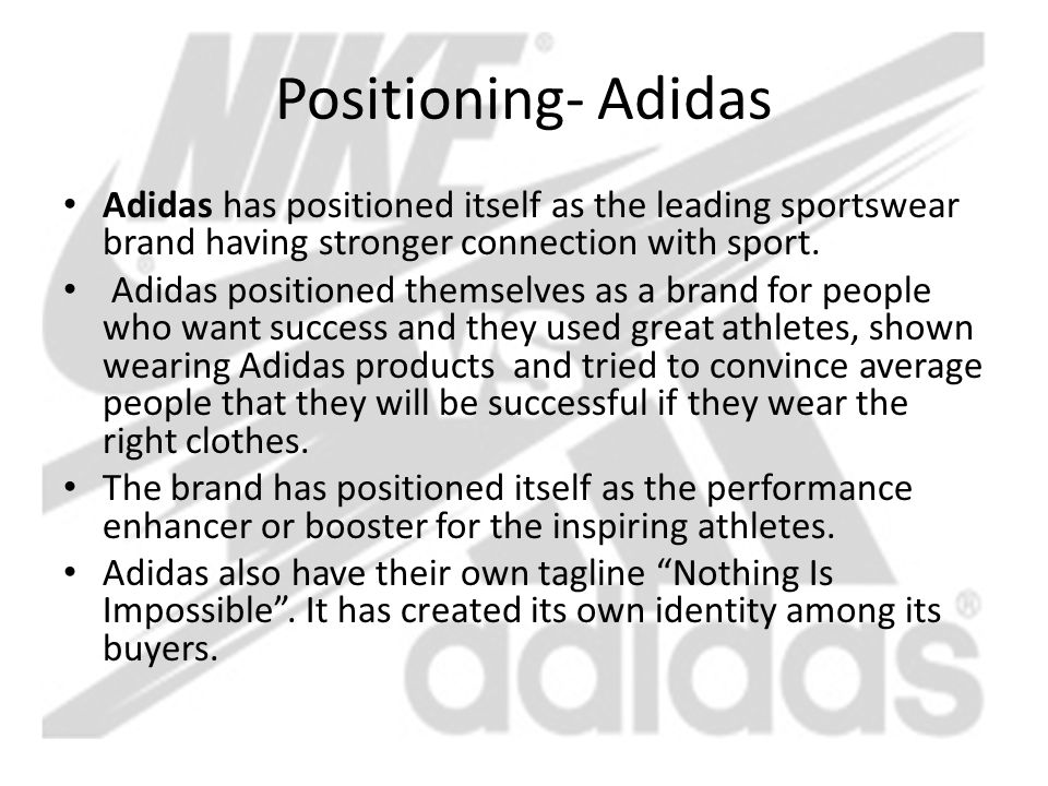 Positioning- Adidas Adidas has positioned itself as the leading sportswear brand having stronger connection with sport.