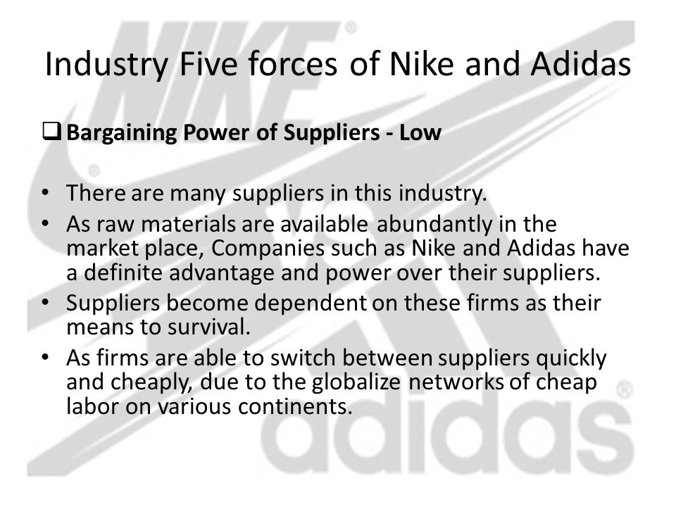 adidas 5 forces analysis Forces to analyze the competitive environment 1 rivalry among competing firms: porter calls this the scrambling and jockeying for position businesses compete for customers by price, quality, and speed (responding to new styles and models and getting these products quickly to retailers) nike, adidas-reebok , puma,.
