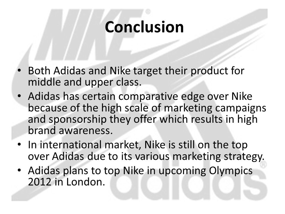 Conclusion Both Adidas and Nike target their product for middle and upper class.