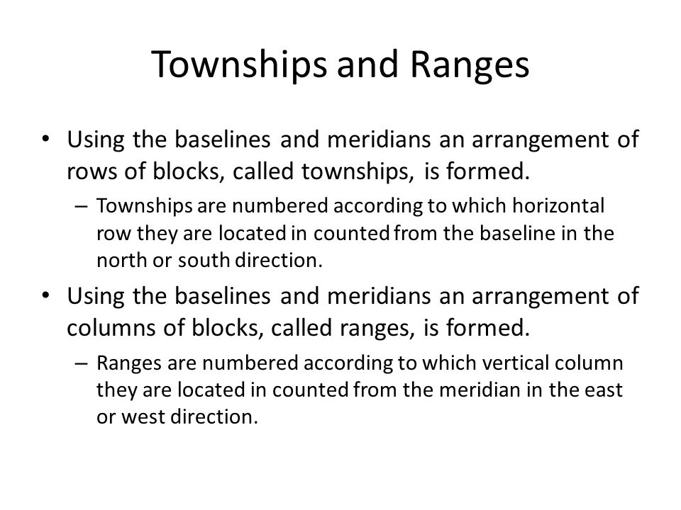 Townships and Ranges Using the baselines and meridians an arrangement of rows of blocks, called townships, is formed.