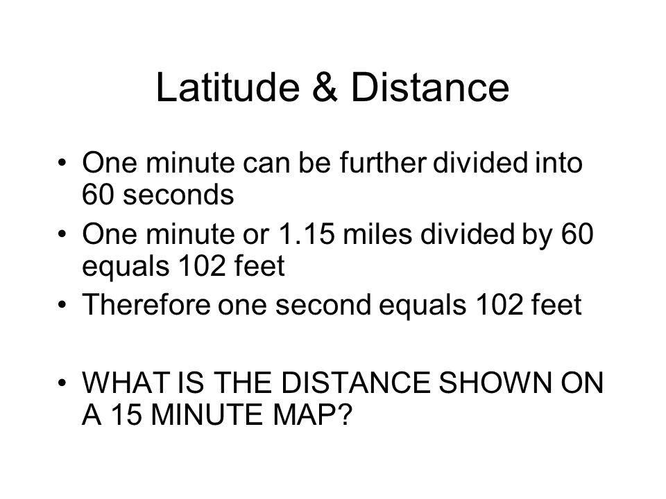 Latitude & Distance One minute can be further divided into 60 seconds