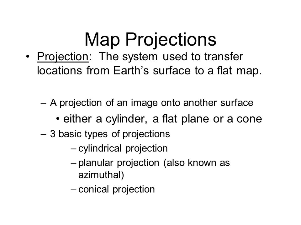 Map Projections Projection: The system used to transfer locations from Earth's surface to a flat map.