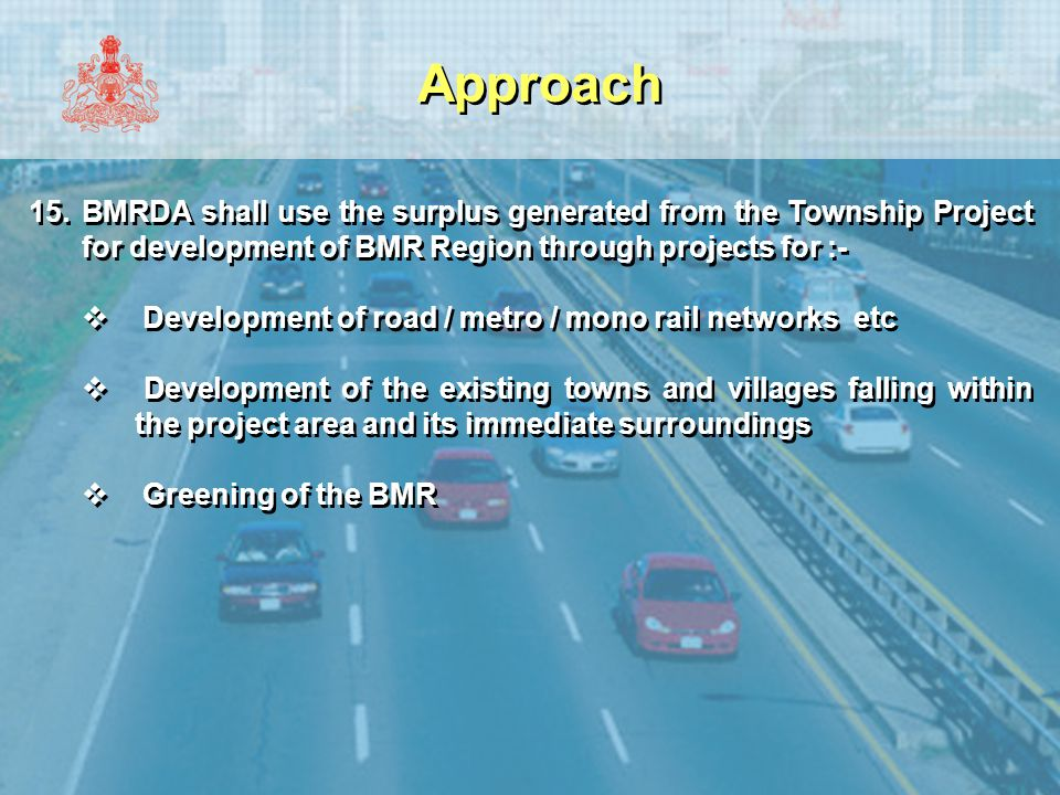 Approach BMRDA shall use the surplus generated from the Township Project for development of BMR Region through projects for :-