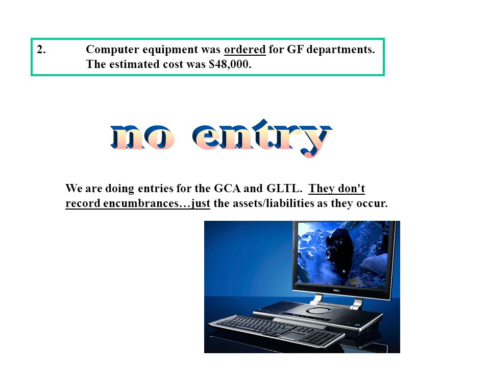 no entry 2. Computer equipment was ordered for GF departments.