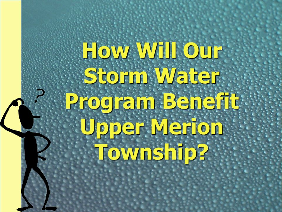 How Will Our Storm Water Program Benefit Upper Merion Township