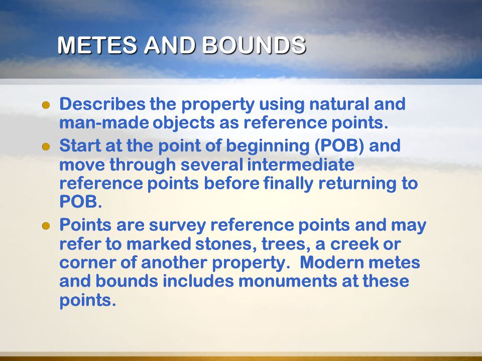 METES AND BOUNDS Describes the property using natural and man-made objects as reference points.