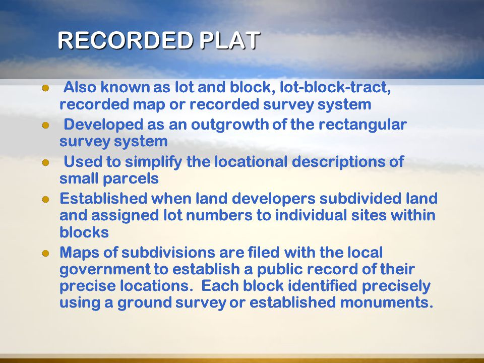 RECORDED PLAT Also known as lot and block, lot-block-tract, recorded map or recorded survey system.