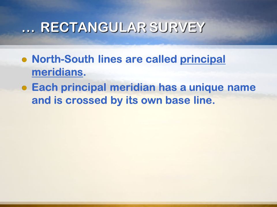 … RECTANGULAR SURVEY North-South lines are called principal meridians.