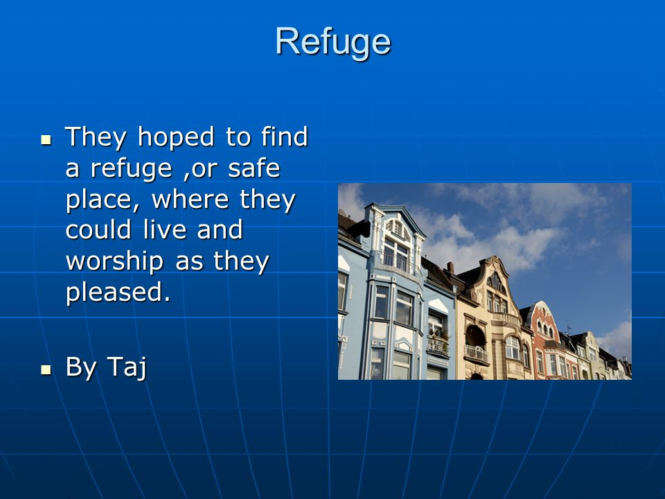 Refuge They hoped to find a refuge ,or safe place, where they could live and worship as they pleased.