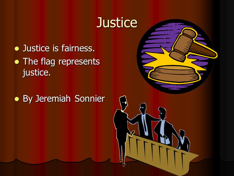Justice Justice is fairness. The flag represents justice.