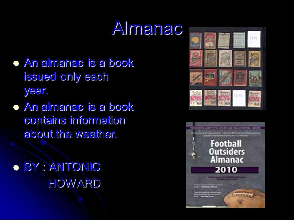 Almanac An almanac is a book issued only each year.