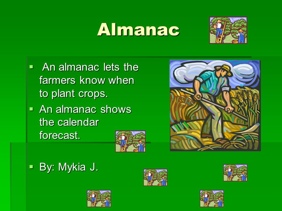 Almanac An almanac lets the farmers know when to plant crops.