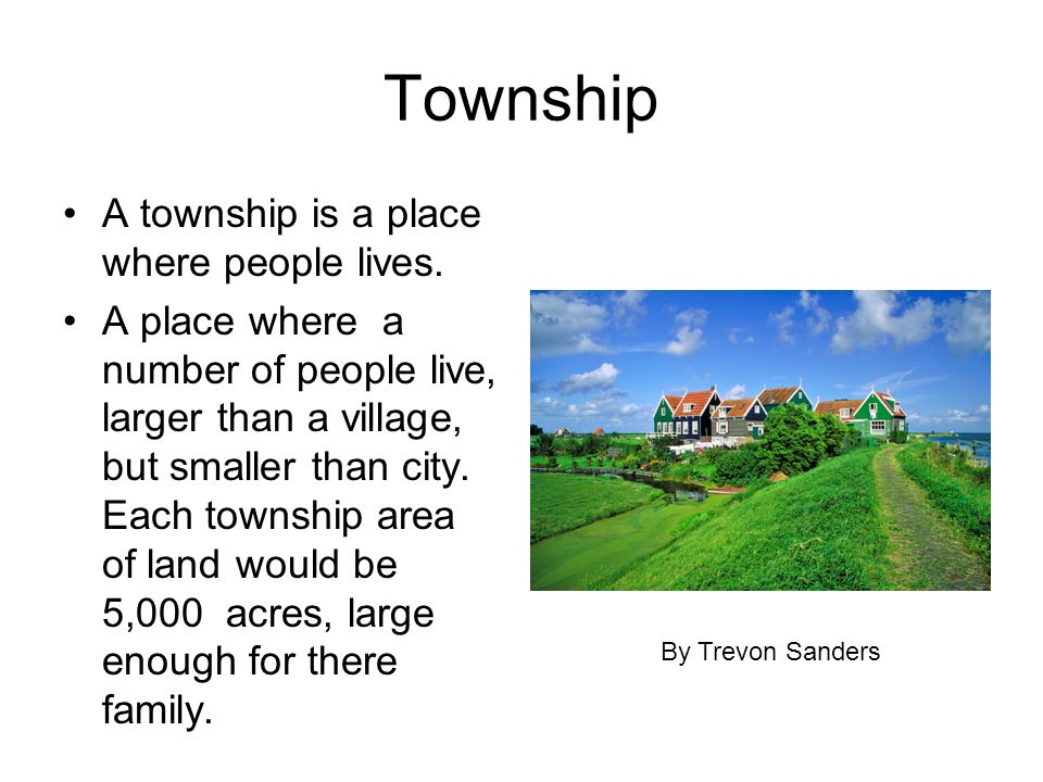 Township A township is a place where people lives.