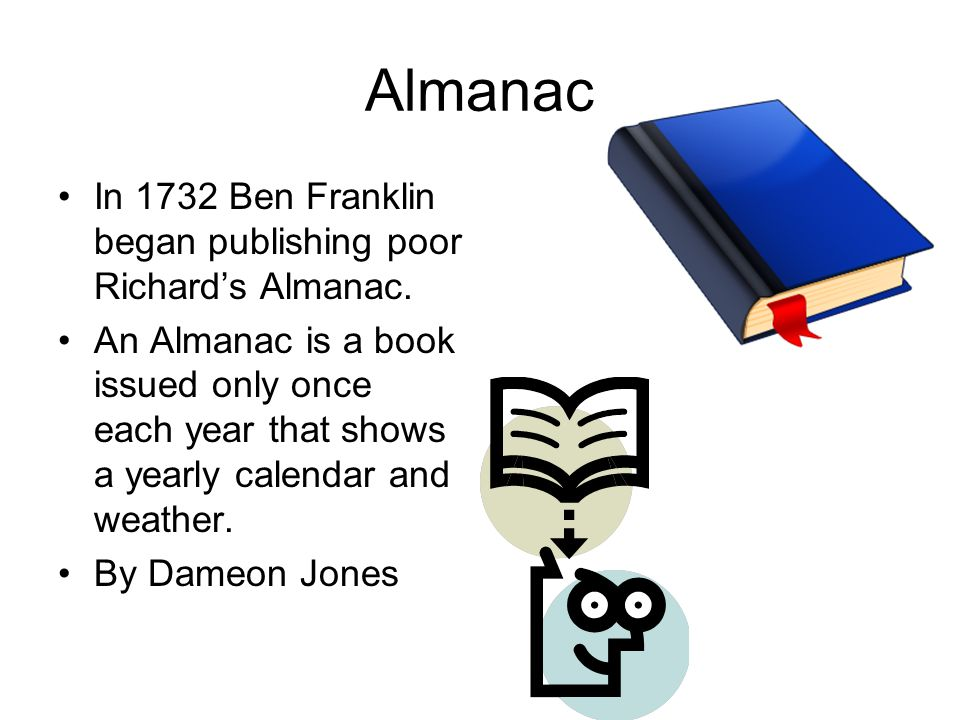 Almanac In 1732 Ben Franklin began publishing poor Richard's Almanac.