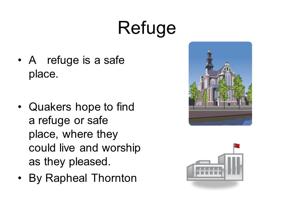 Refuge A refuge is a safe place.