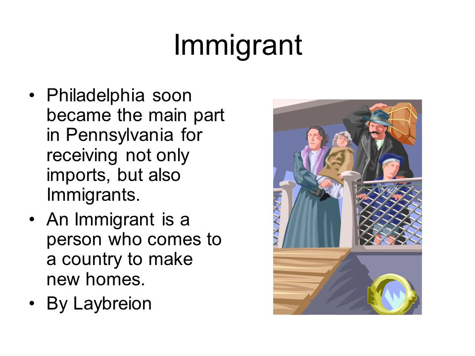 Immigrant Philadelphia soon became the main part in Pennsylvania for receiving not only imports, but also Immigrants.