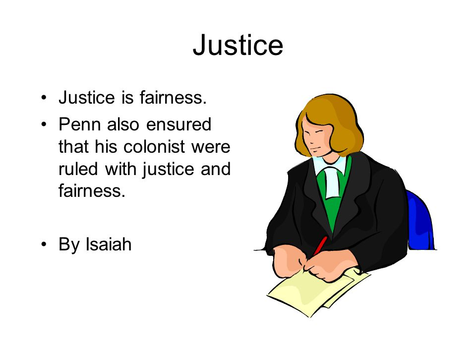Justice Justice is fairness.