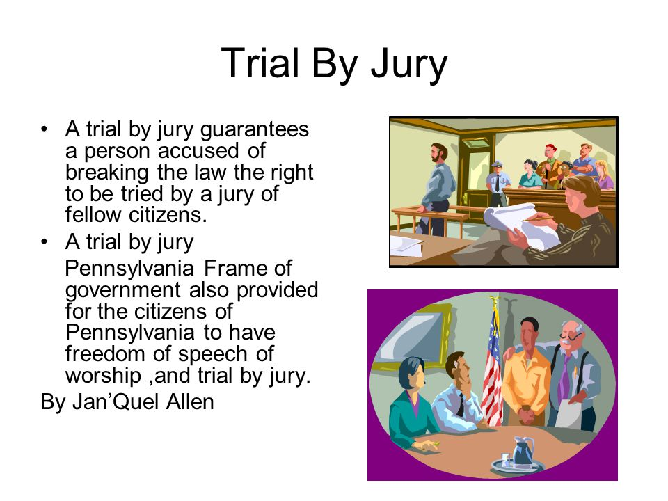 Trial By Jury A trial by jury guarantees a person accused of breaking the law the right to be tried by a jury of fellow citizens.