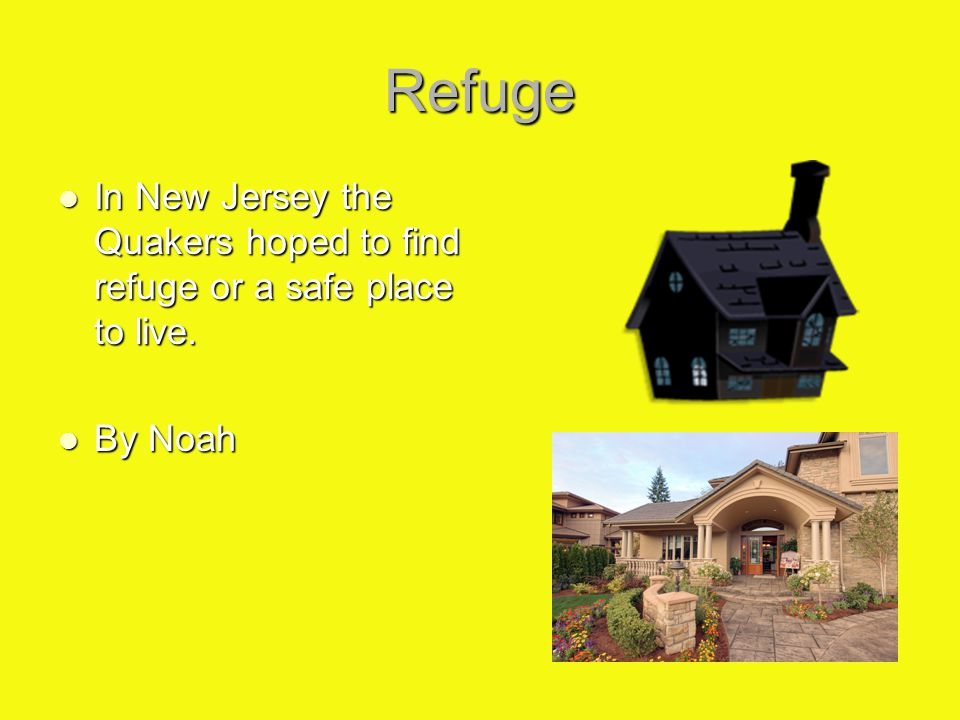Refuge In New Jersey the Quakers hoped to find refuge or a safe place to live. By Noah