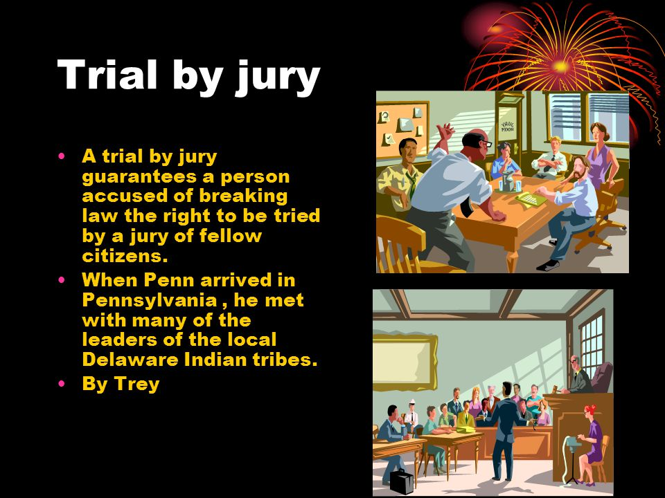 Trial by jury A trial by jury guarantees a person accused of breaking law the right to be tried by a jury of fellow citizens.
