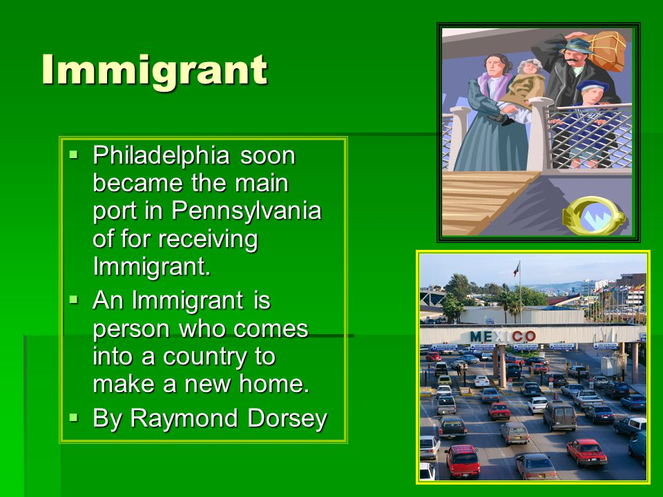 Immigrant Philadelphia soon became the main port in Pennsylvania of for receiving Immigrant.