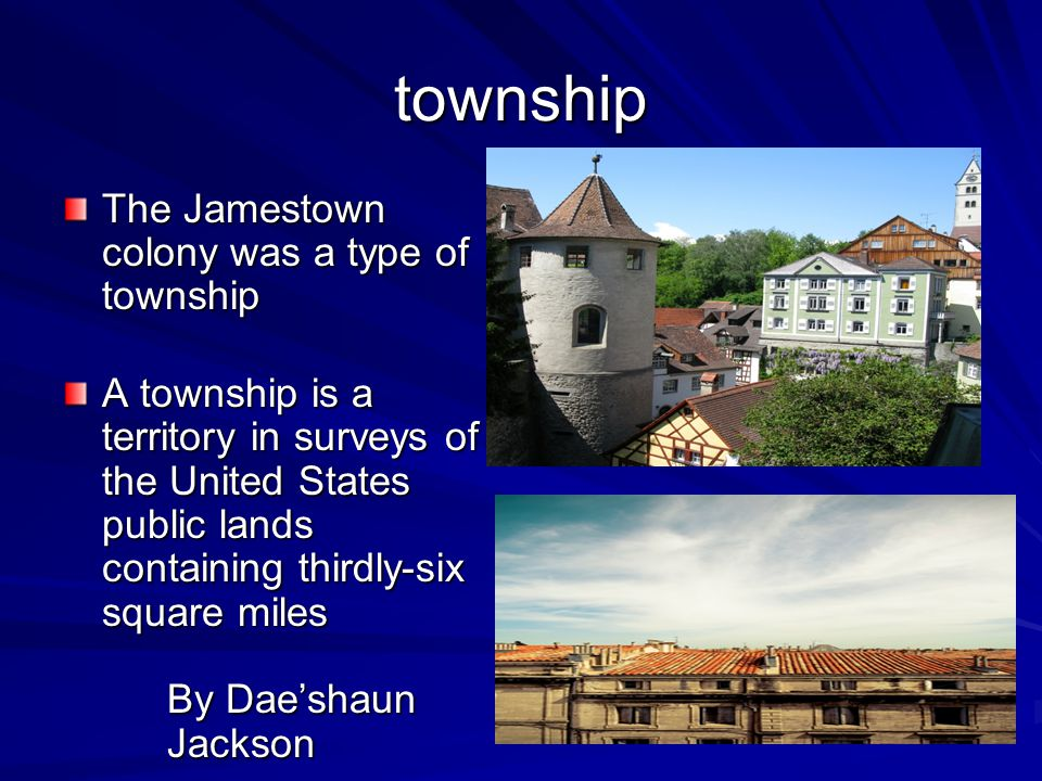 township The Jamestown colony was a type of township