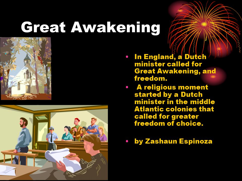 Great Awakening In England, a Dutch minister called for Great Awakening, and freedom.