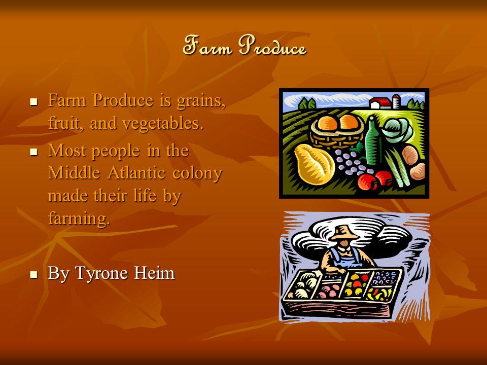 Farm Produce Farm Produce is grains, fruit, and vegetables.