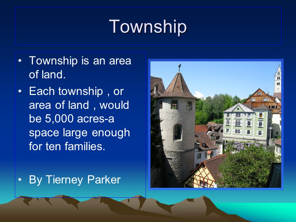 Township Township is an area of land.