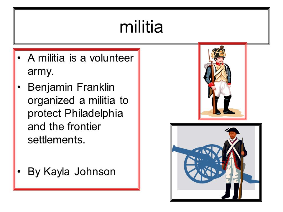 militia A militia is a volunteer army.