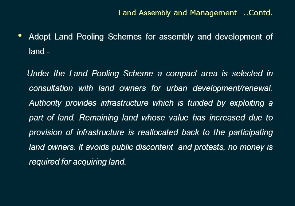Adopt Land Pooling Schemes for assembly and development of land:-